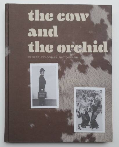 Collectif,The cow and the orchid : generic colombian photography