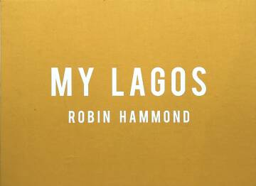Robin Hammond,My Lagos (SPECIAL LTD EDITION WITH PRINT)