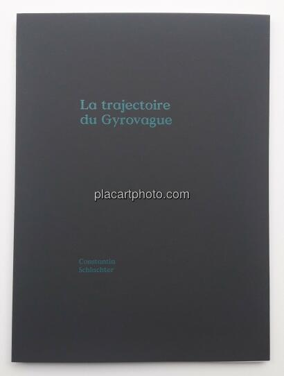 Constantin Schlachter,La Trajectoire du Gyrovague (ONLY 250 COPIES - SIGNED)