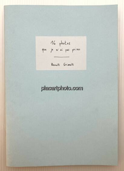 Benoit Grimalt,16 photos que je n'ai pas prises (Edt of 150)